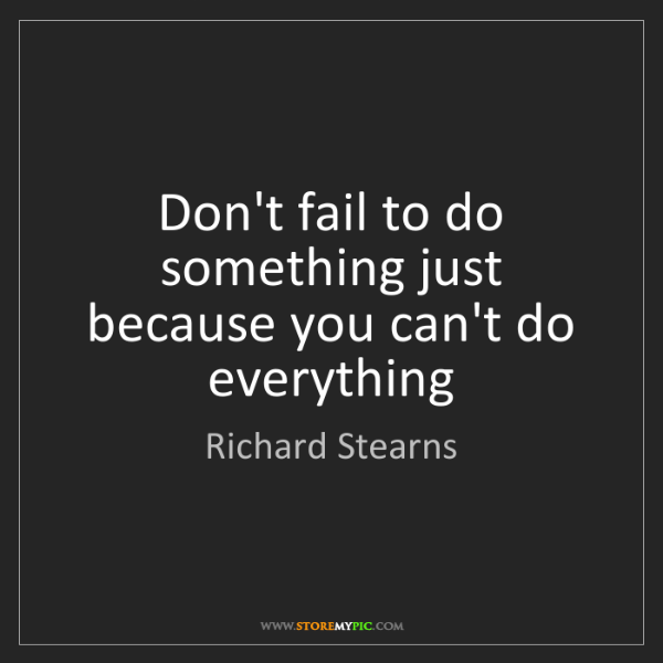 Richard Stearns: Don't fail to do something just because you can't do...