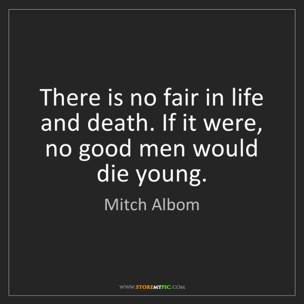 Mitch Albom: There is no fair in life and death. If it were, no good...