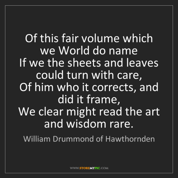 William Drummond of Hawthornden: Of this fair volume which we World do name   If we the...