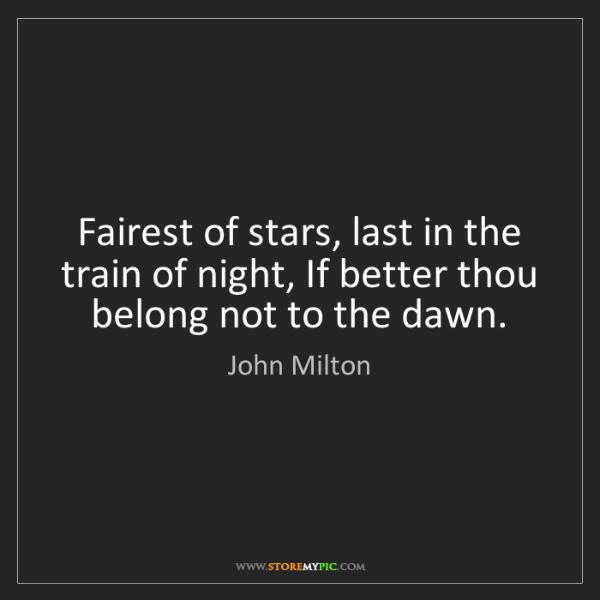 John Milton: Fairest of stars, last in the train of night, If better...