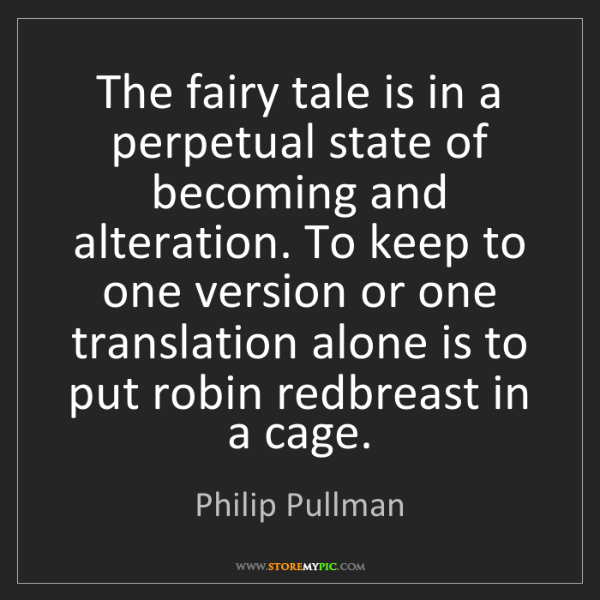 Philip Pullman: The fairy tale is in a perpetual state of becoming and...