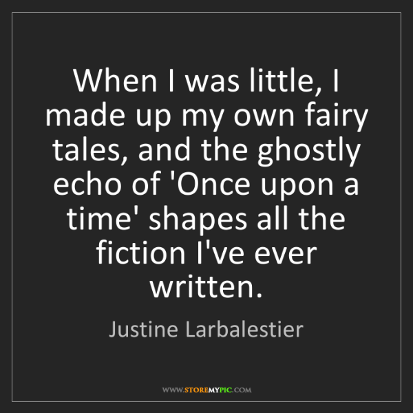 Justine Larbalestier: When I was little, I made up my own fairy tales, and...