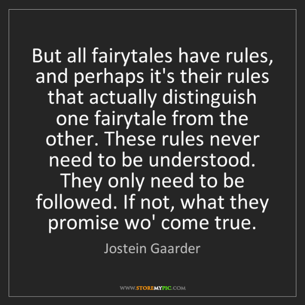 Jostein Gaarder: But all fairytales have rules, and perhaps it's their...