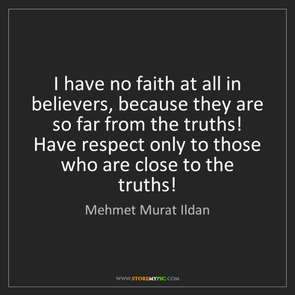 Mehmet Murat Ildan: I have no faith at all in believers, because they are...
