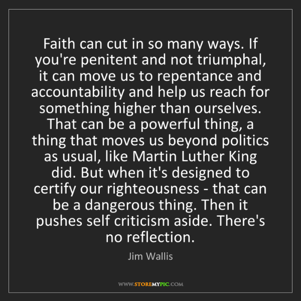 Jim Wallis: Faith can cut in so many ways. If you're penitent and...