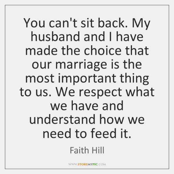 You can't sit back. My husband and I have made the choice ...