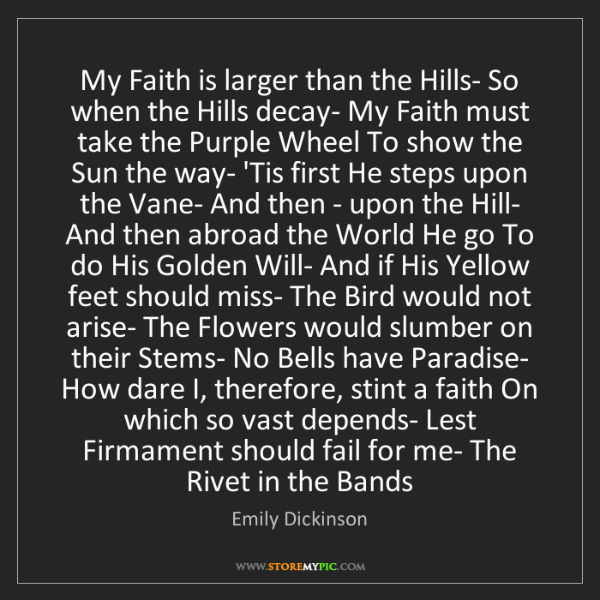 Emily Dickinson: My Faith is larger than the Hills- So when the Hills...