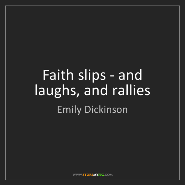Emily Dickinson: Faith slips - and laughs, and rallies