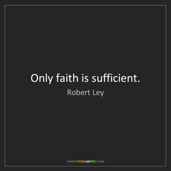 Robert Ley: Only faith is sufficient.