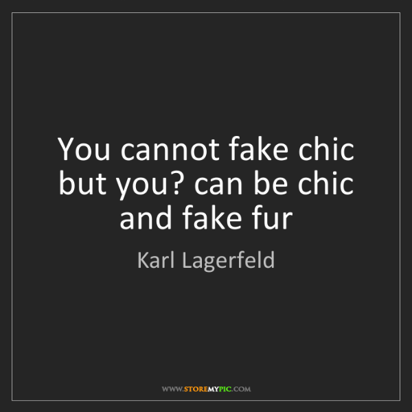 Karl Lagerfeld: You cannot fake chic but you? can be chic and fake fur