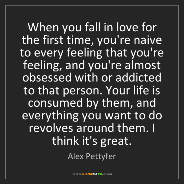 Alex Pettyfer: When you fall in love for the first time, you're naive...