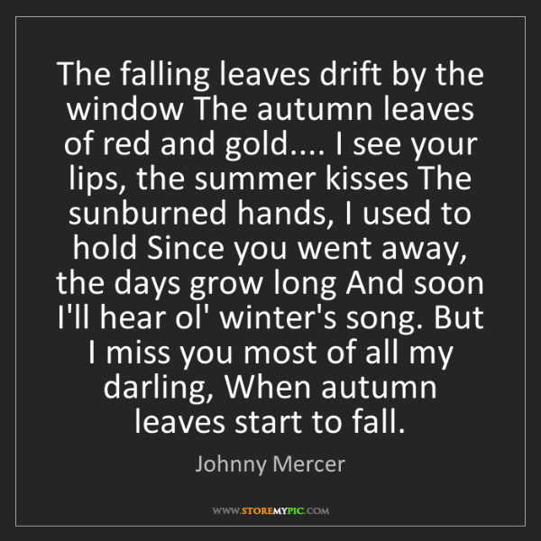 Johnny Mercer: The falling leaves drift by the window The autumn leaves...