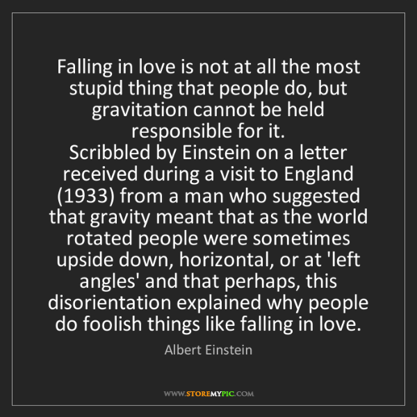 Albert Einstein: Falling in love is not at all the most stupid thing that...