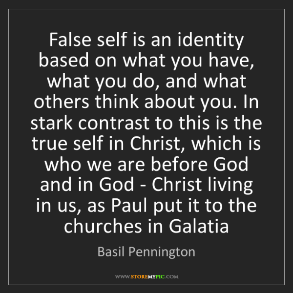 Basil Pennington: False self is an identity based on what you have, what...
