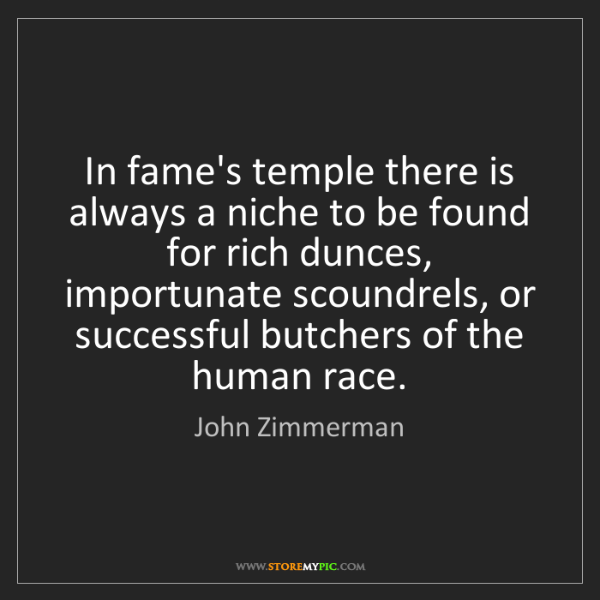 John Zimmerman: In fame's temple there is always a niche to be found...