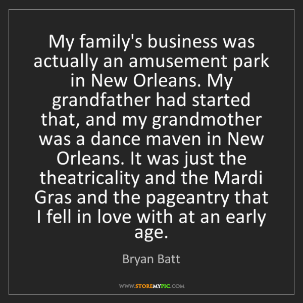 Bryan Batt: My family's business was actually an amusement park in...