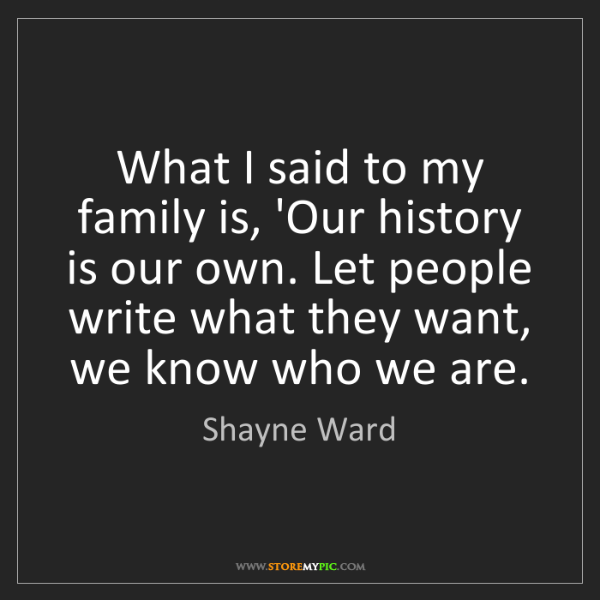Shayne Ward: What I said to my family is, 'Our history is our own....