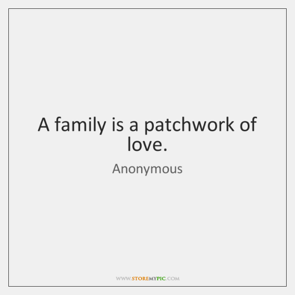 A family is a patchwork of love.