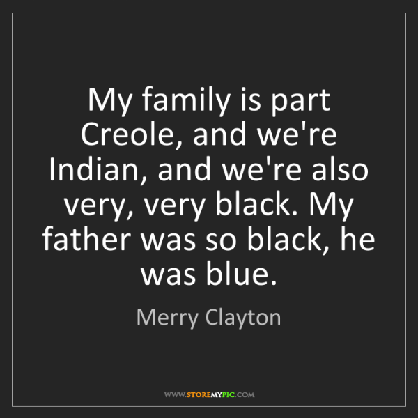 Merry Clayton: My family is part Creole, and we're Indian, and we're...