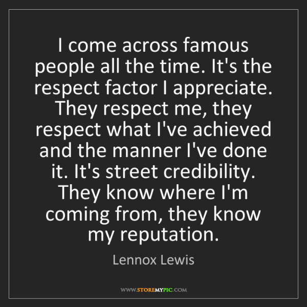 Lennox Lewis: I come across famous people all the time. It's the respect...