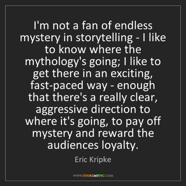 Eric Kripke: I'm not a fan of endless mystery in storytelling - I...