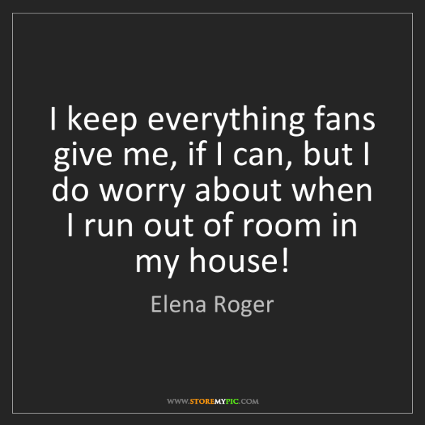 Elena Roger: I keep everything fans give me, if I can, but I do worry...