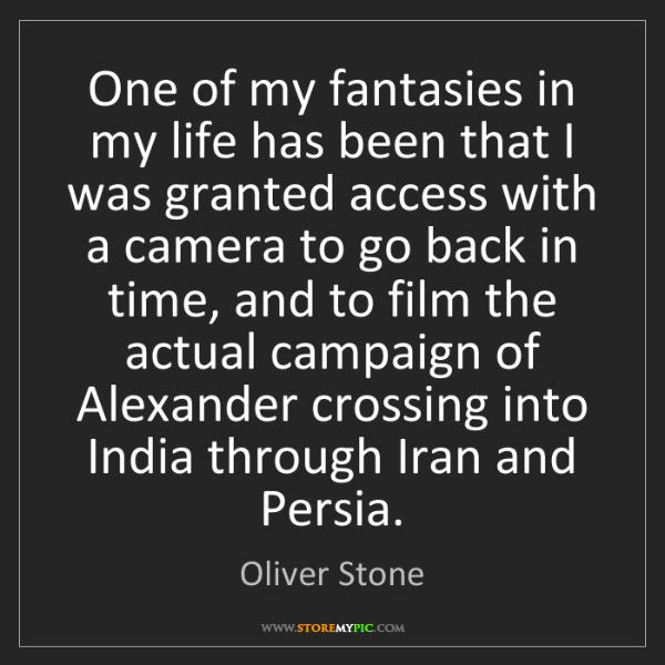 Oliver Stone: One of my fantasies in my life has been that I was granted...
