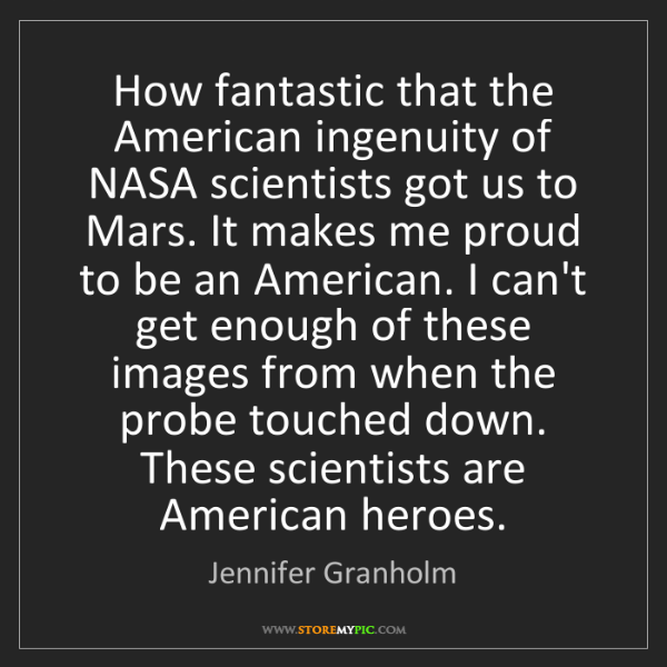 Jennifer Granholm: How fantastic that the American ingenuity of NASA scientists...