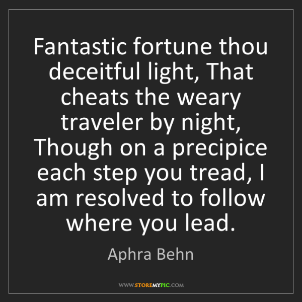 Aphra Behn: Fantastic fortune thou deceitful light, That cheats the...