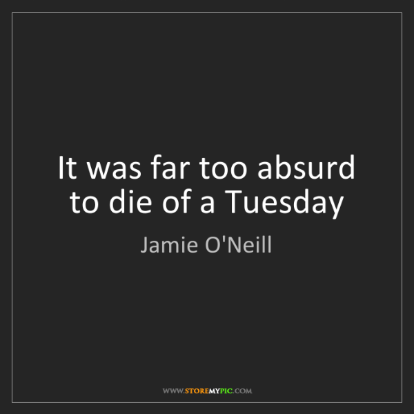 Jamie O'Neill: It was far too absurd to die of a Tuesday