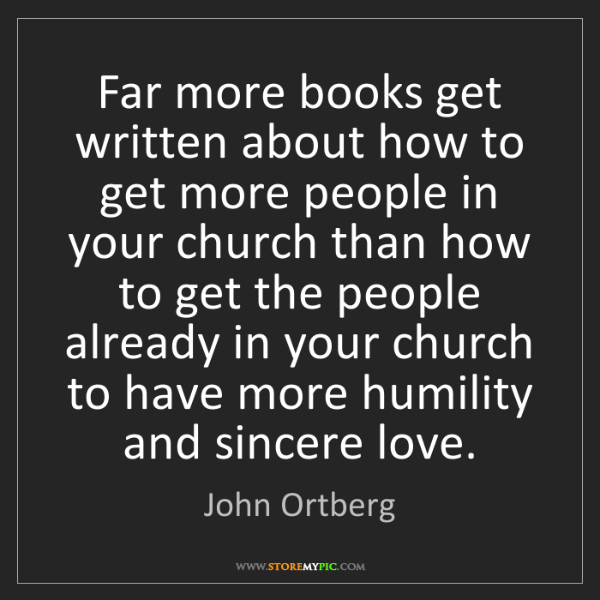 John Ortberg: Far more books get written about how to get more people...