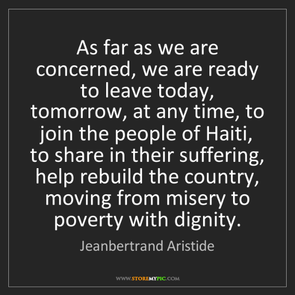 Jeanbertrand Aristide: As far as we are concerned, we are ready to leave today,...