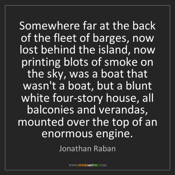 Jonathan Raban: Somewhere far at the back of the fleet of barges, now...