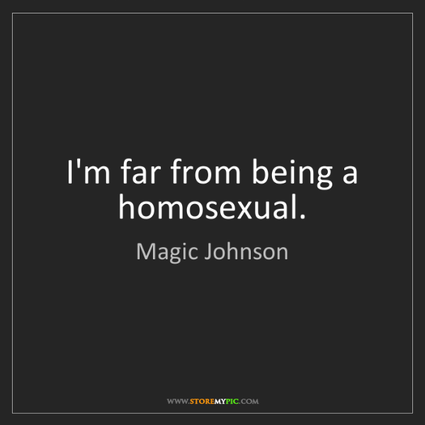 Magic Johnson: I'm far from being a homosexual.