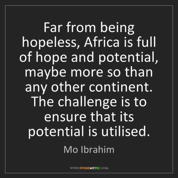 Mo Ibrahim: Far from being hopeless, Africa is full of hope and potential,...