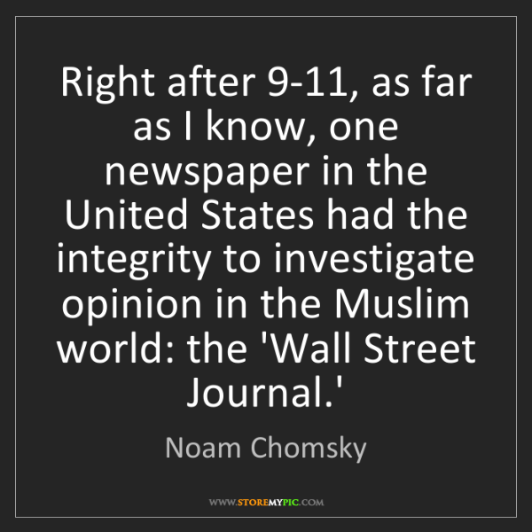 Noam Chomsky: Right after 9-11, as far as I know, one newspaper in...