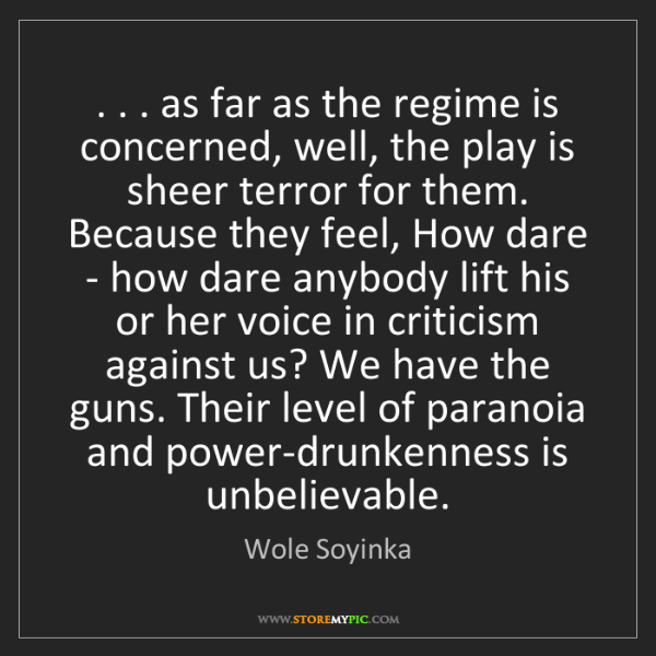 Wole Soyinka: . . . as far as the regime is concerned, well, the play...
