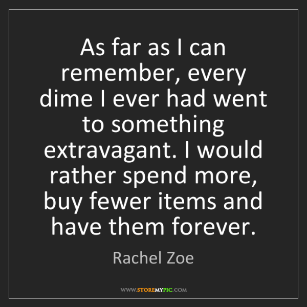 Rachel Zoe: As far as I can remember, every dime I ever had went...