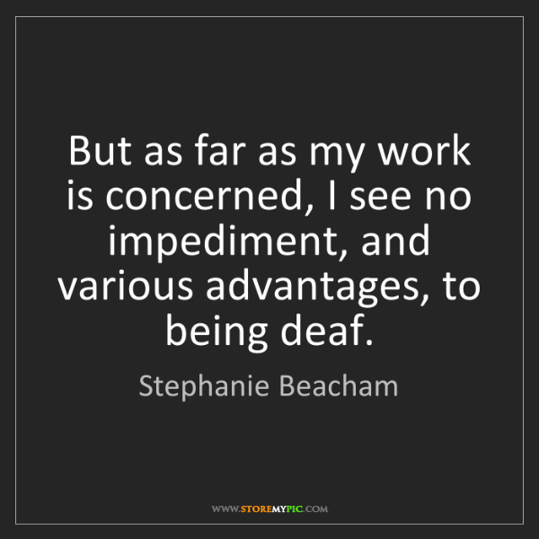 Stephanie Beacham: But as far as my work is concerned, I see no impediment,...