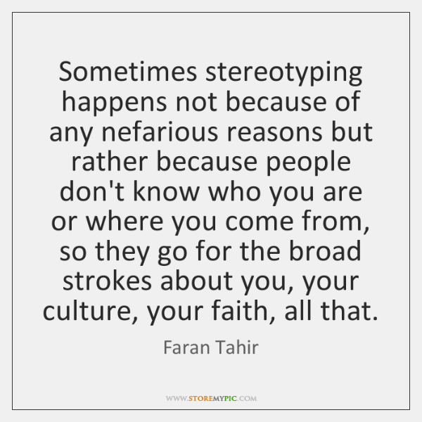 Sometimes stereotyping happens not because of any nefarious reasons but rather because ...