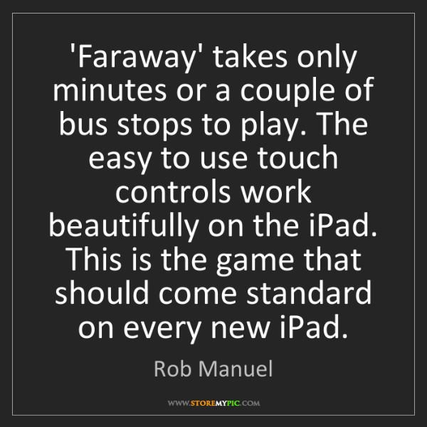 Rob Manuel: 'Faraway' takes only minutes or a couple of bus stops...