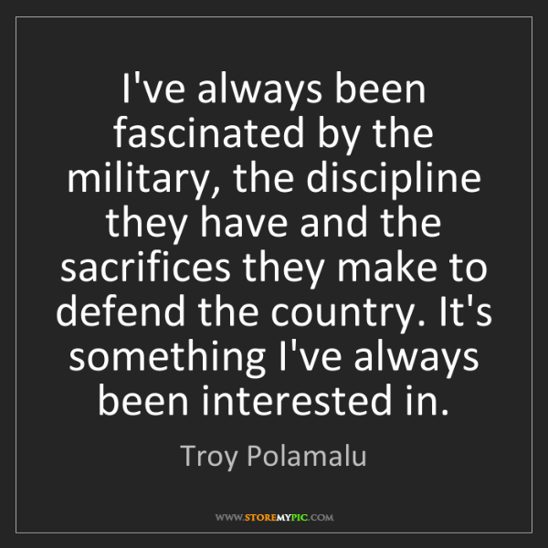 Troy Polamalu: I've always been fascinated by the military, the discipline...