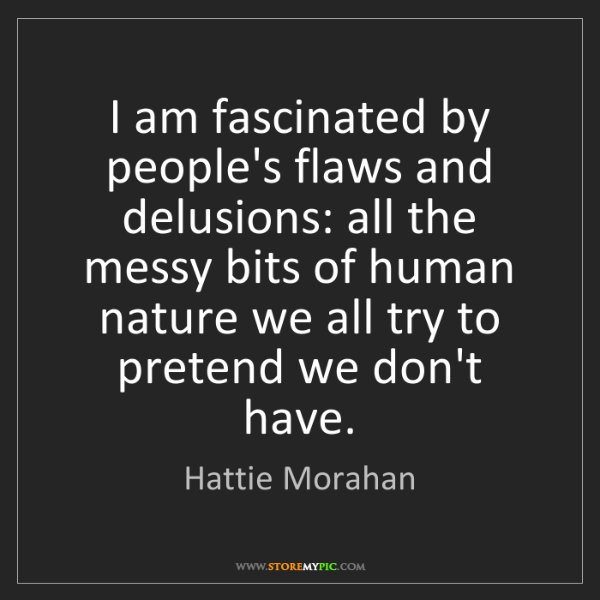 Hattie Morahan: I am fascinated by people's flaws and delusions: all...