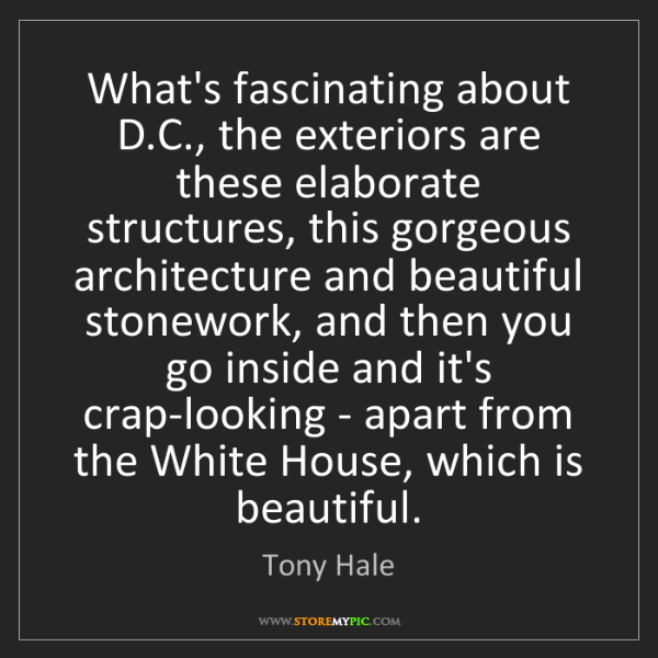 Tony Hale: What's fascinating about D.C., the exteriors are these...