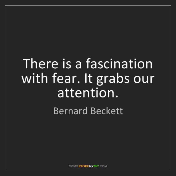 Bernard Beckett: There is a fascination with fear. It grabs our attention.