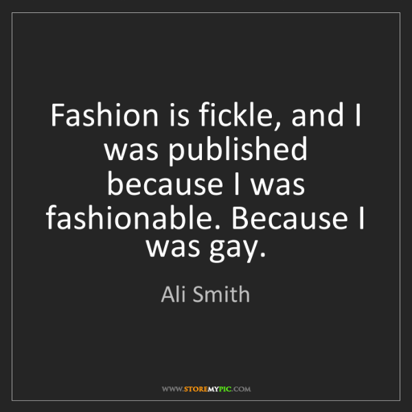 Ali Smith: Fashion is fickle, and I was published because I was...