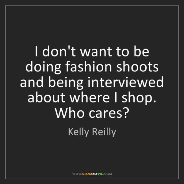 Kelly Reilly: I don't want to be doing fashion shoots and being interviewed...