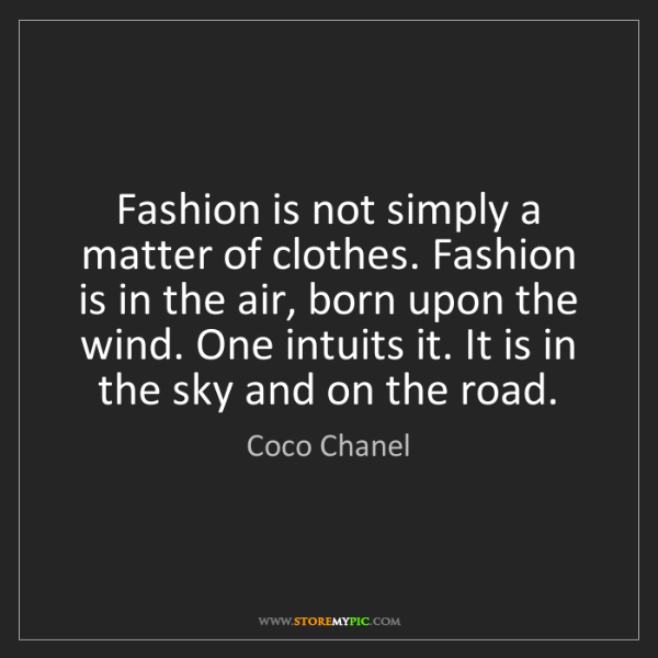Coco Chanel: Fashion is not simply a matter of clothes. Fashion is...