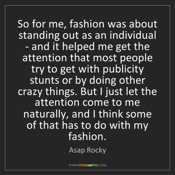 Asap Rocky: So for me, fashion was about standing out as an individual...