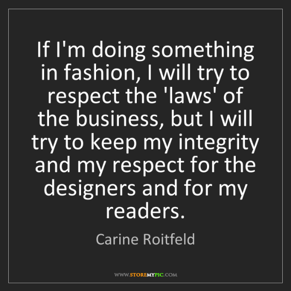 Carine Roitfeld: If I'm doing something in fashion, I will try to respect...